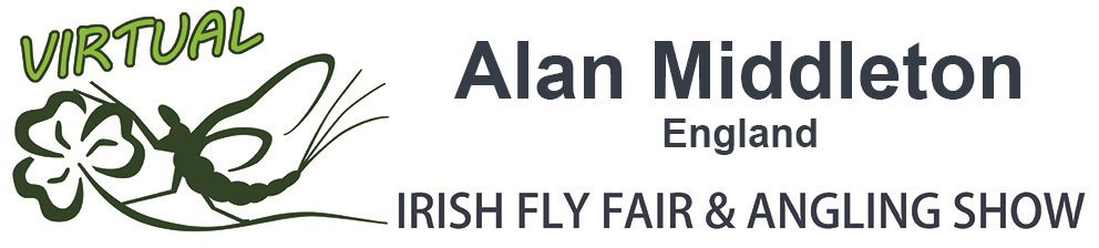 The Virtual Irish Fly Fair 2020 - page header Alan Middleton Virtual Fly Dresser England