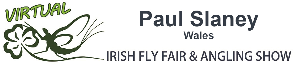 The Virtual Irish Fly Fair 2020 - page header Paul Slaney Virtual Fly Dresser - Wales